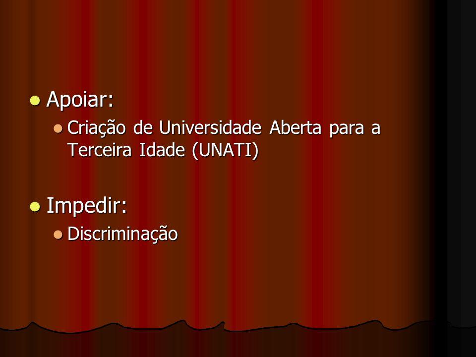 Apoiar: Criação de Universidade Aberta para a Terceira Idade (UNATI) Impedir: Discriminação