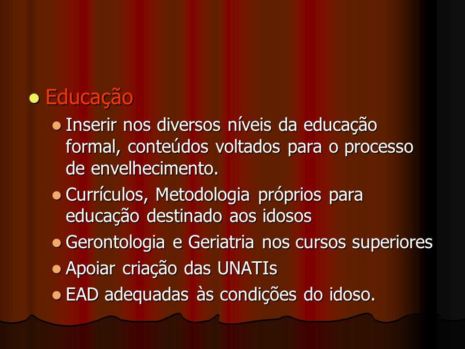 Educação Inserir nos diversos níveis da educação formal, conteúdos voltados para o processo de envelhecimento.