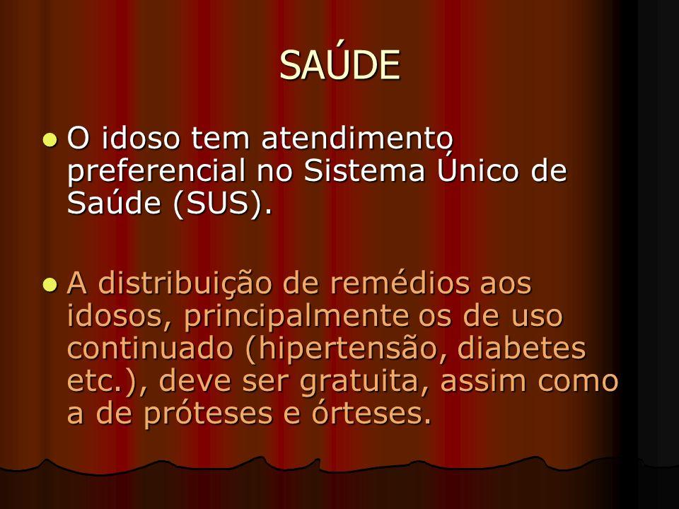 SAÚDE O idoso tem atendimento preferencial no Sistema Único de Saúde (SUS).