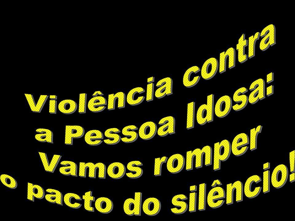 Violência contra a Pessoa Idosa: Vamos romper o pacto do silêncio!