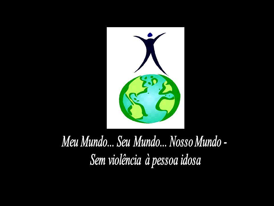 Meu Mundo... Seu Mundo... Nosso Mundo - Sem violência à pessoa idosa