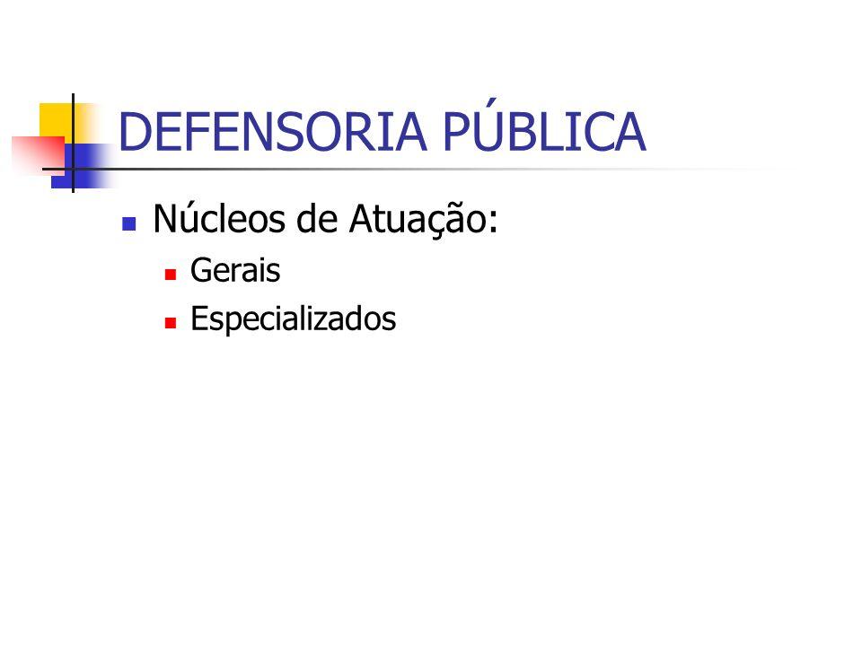 DEFENSORIA PÚBLICA Núcleos de Atuação: Gerais Especializados