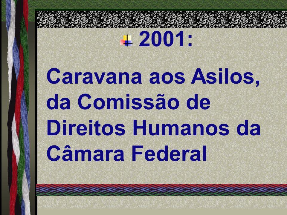 2001: Caravana aos Asilos, da Comissão de Direitos Humanos da Câmara Federal