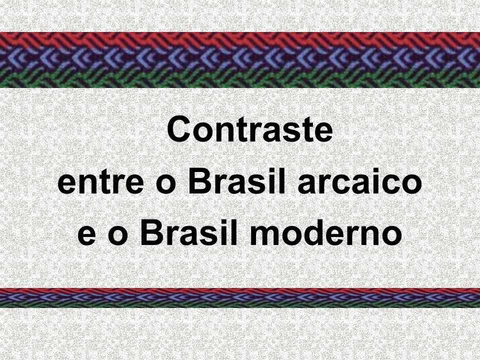 entre o Brasil arcaico e o Brasil moderno