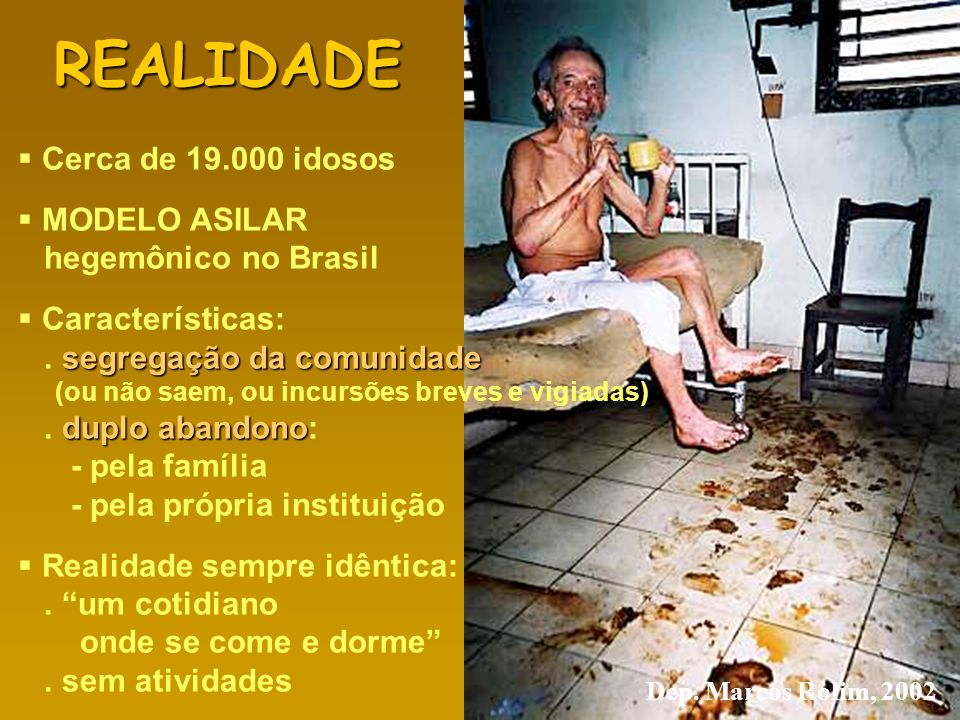 REALIDADE Cerca de 19.000 idosos MODELO ASILAR hegemônico no Brasil