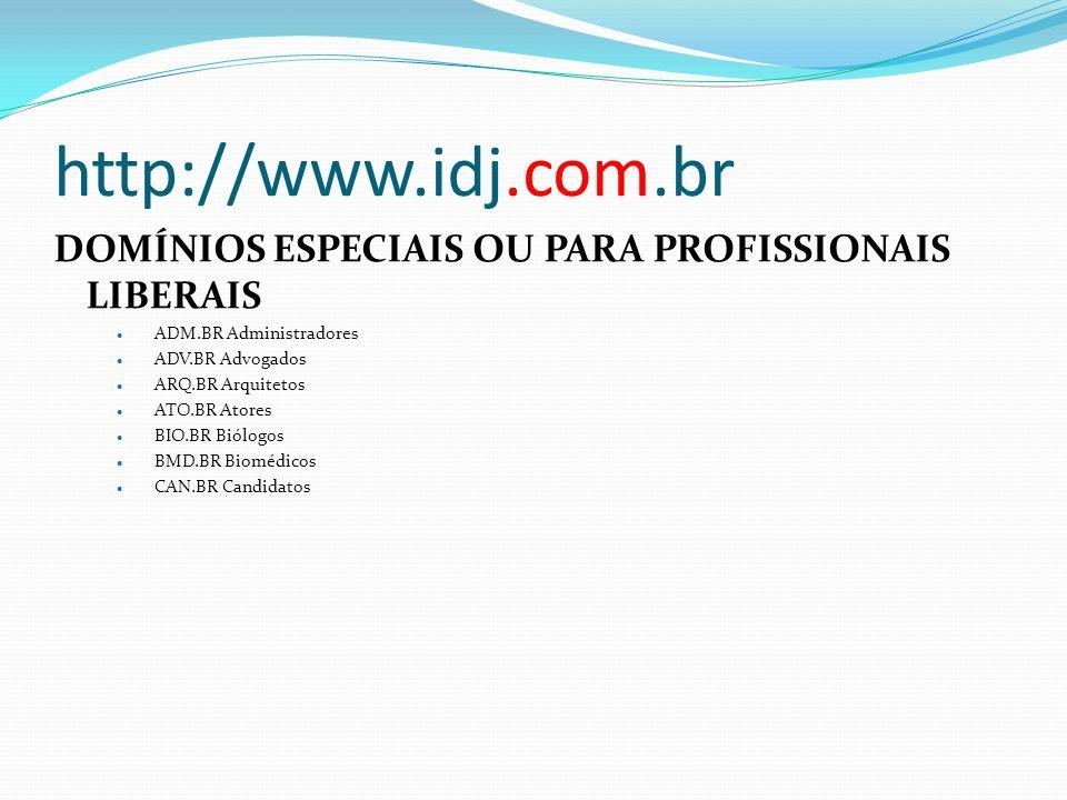 http://www.idj.com.br DOMÍNIOS ESPECIAIS OU PARA PROFISSIONAIS LIBERAIS. ADM.BR Administradores. ADV.BR Advogados.