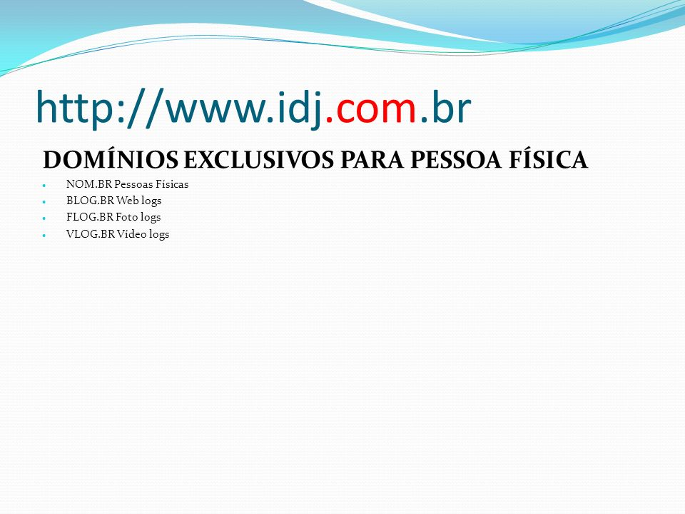 http://www.idj.com.br DOMÍNIOS EXCLUSIVOS PARA PESSOA FÍSICA