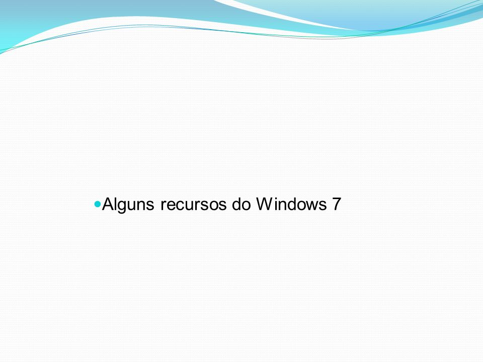Alguns recursos do Windows 7
