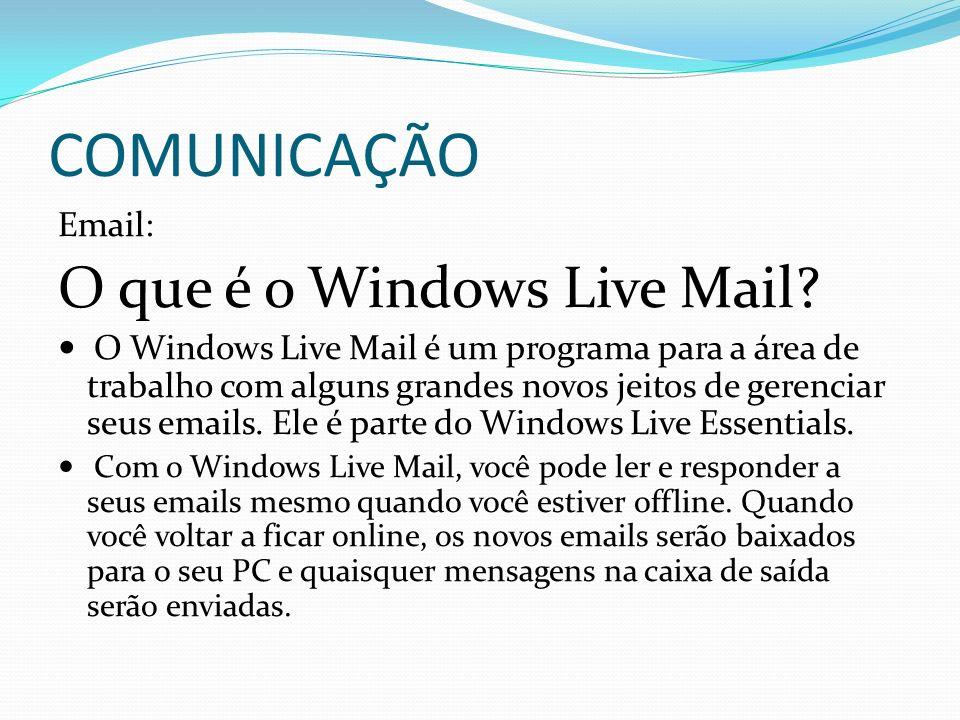 COMUNICAÇÃO O que é o Windows Live Mail Email: