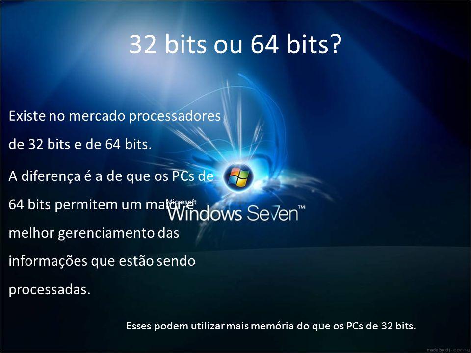 32 bits ou 64 bits Existe no mercado processadores de 32 bits e de 64 bits.
