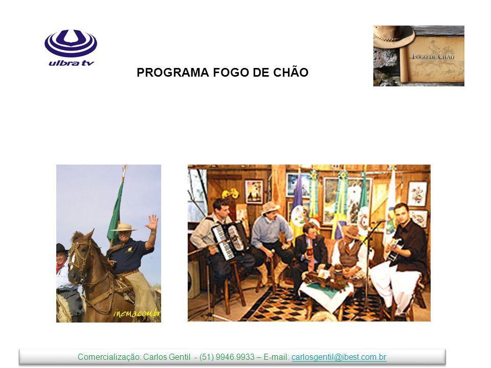 PROGRAMA FOGO DE CHÃO Comercialização: Carlos Gentil - (51) 9946.9933 – E-mail: carlosgentil@ibest.com.br.
