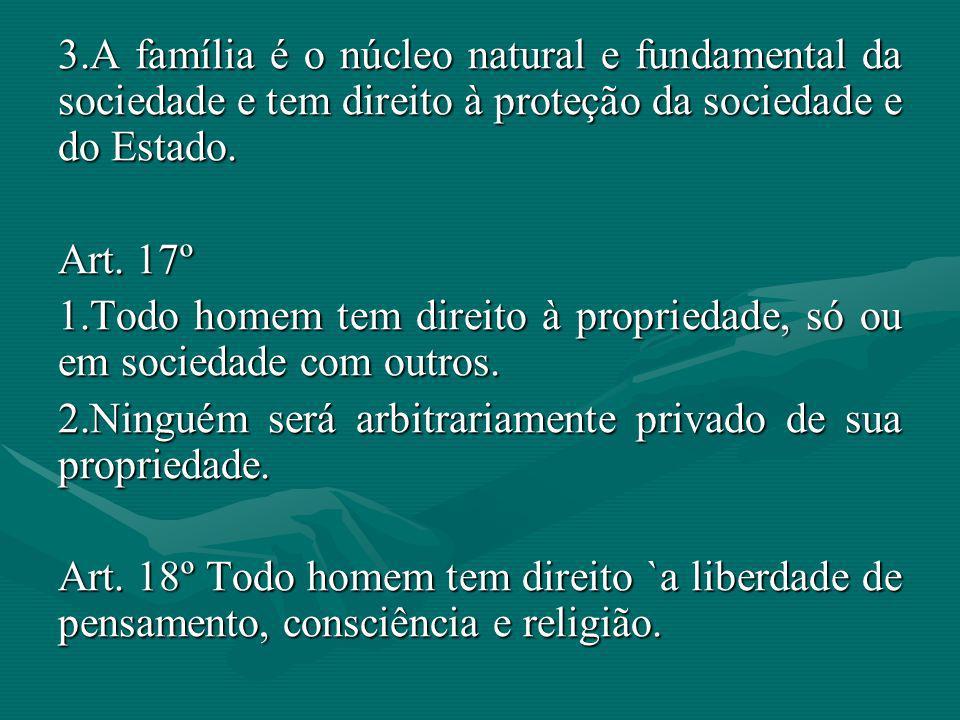 A família é o núcleo natural e fundamental da sociedade e tem direito à proteção da sociedade e do Estado.