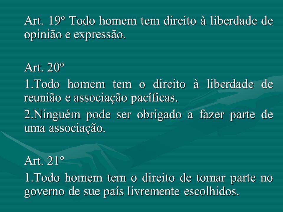 Art. 19º Todo homem tem direito à liberdade de opinião e expressão.