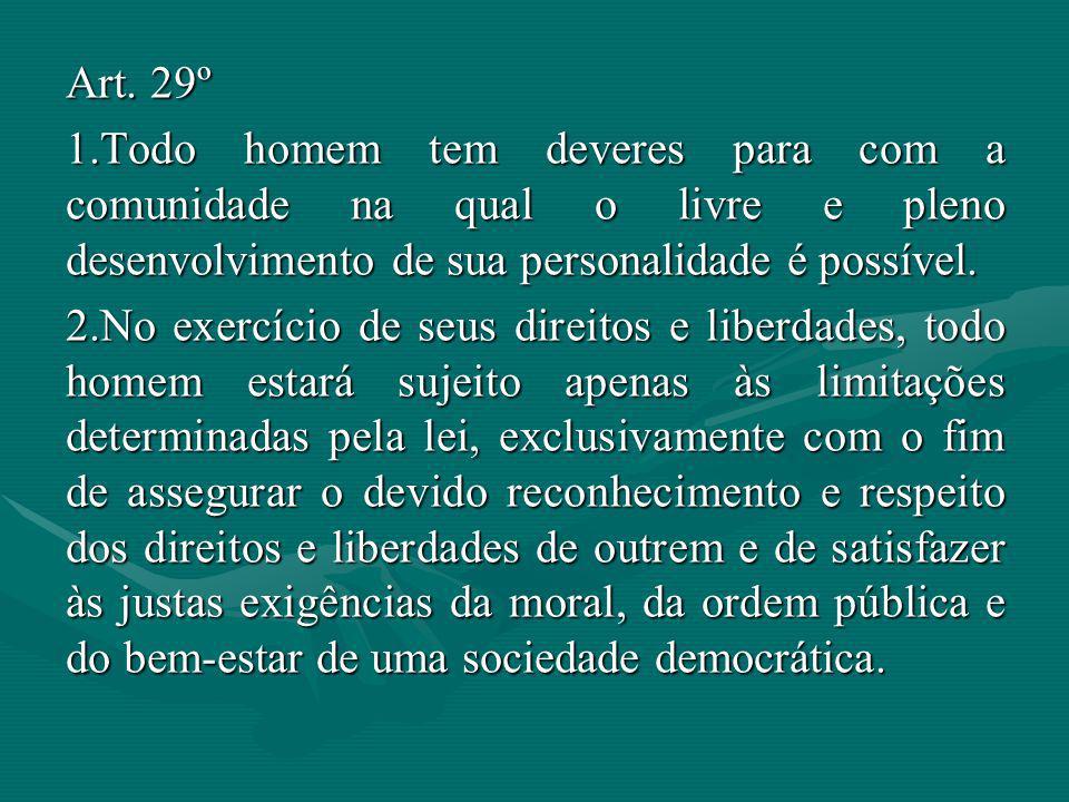 Art. 29º Todo homem tem deveres para com a comunidade na qual o livre e pleno desenvolvimento de sua personalidade é possível.