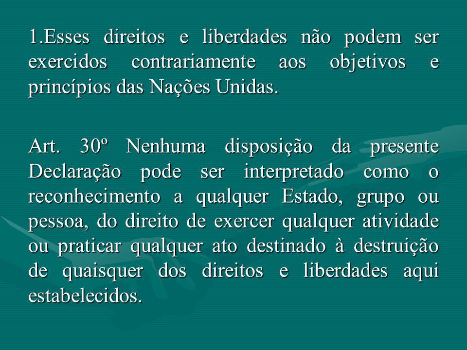 Esses direitos e liberdades não podem ser exercidos contrariamente aos objetivos e princípios das Nações Unidas.