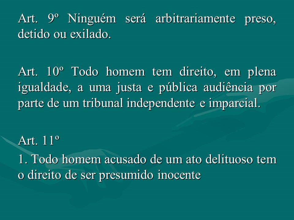 Art. 9º Ninguém será arbitrariamente preso, detido ou exilado.
