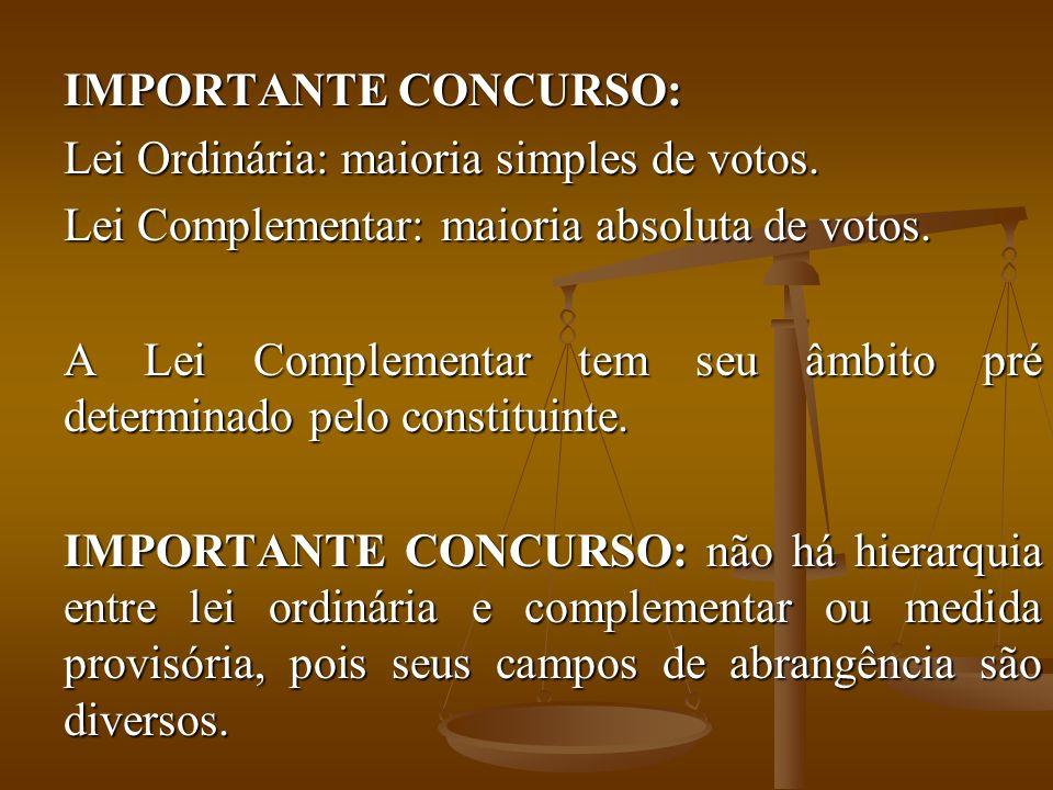 IMPORTANTE CONCURSO: Lei Ordinária: maioria simples de votos. Lei Complementar: maioria absoluta de votos.