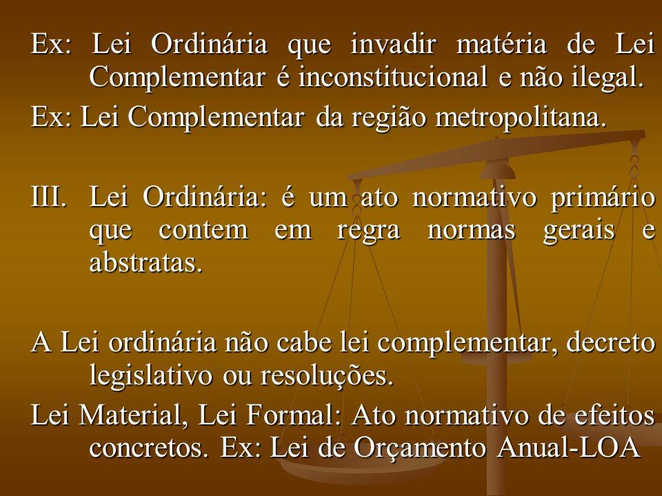 Ex: Lei Ordinária que invadir matéria de Lei Complementar é inconstitucional e não ilegal.