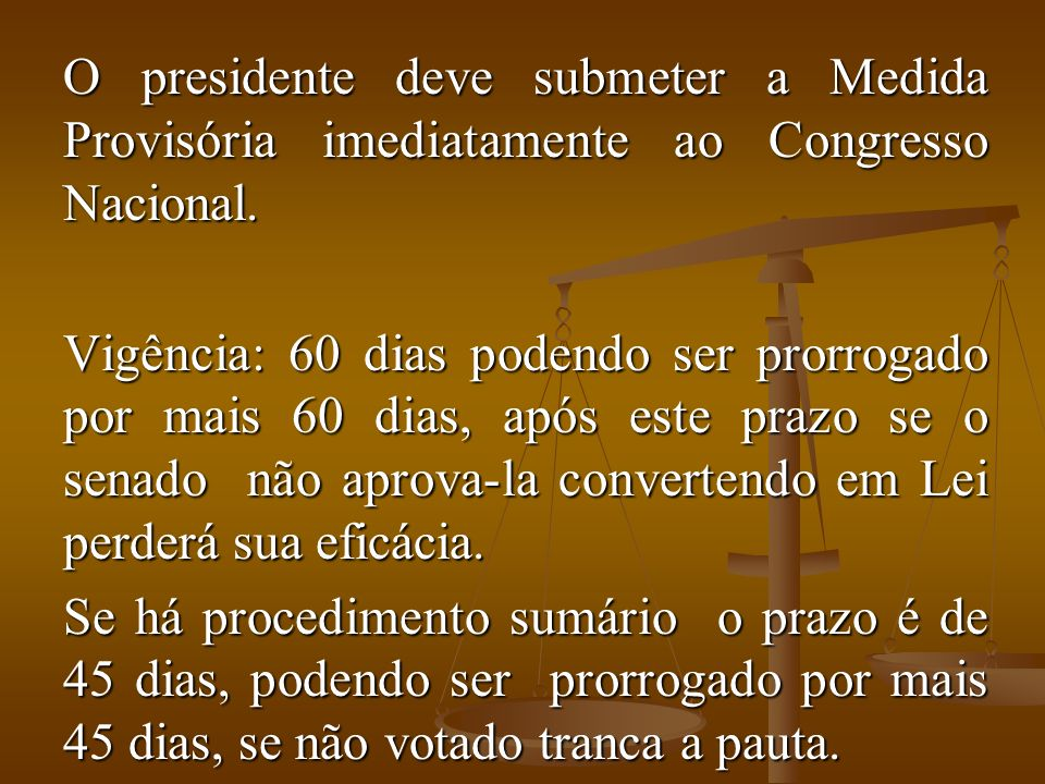 O presidente deve submeter a Medida Provisória imediatamente ao Congresso Nacional.