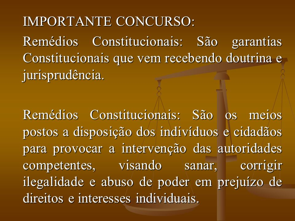 IMPORTANTE CONCURSO: Remédios Constitucionais: São garantias Constitucionais que vem recebendo doutrina e jurisprudência.