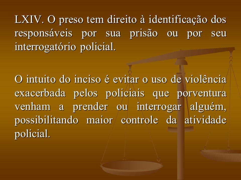 O preso tem direito à identificação dos responsáveis por sua prisão ou por seu interrogatório policial.