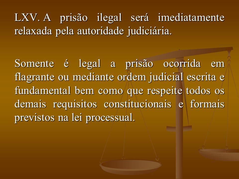 A prisão ilegal será imediatamente relaxada pela autoridade judiciária.