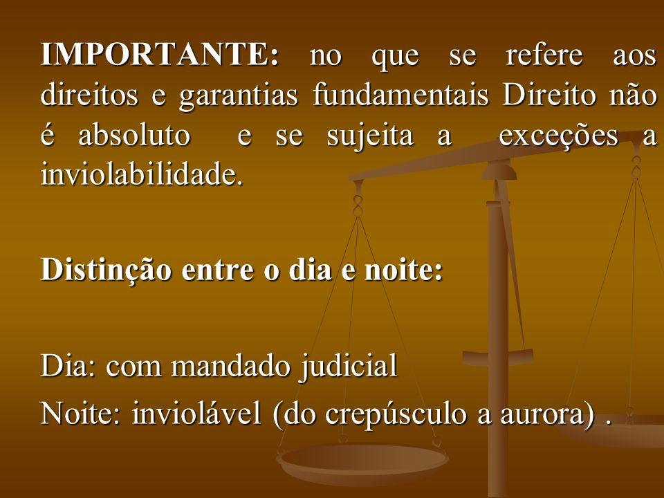 IMPORTANTE: no que se refere aos direitos e garantias fundamentais Direito não é absoluto e se sujeita a exceções a inviolabilidade.