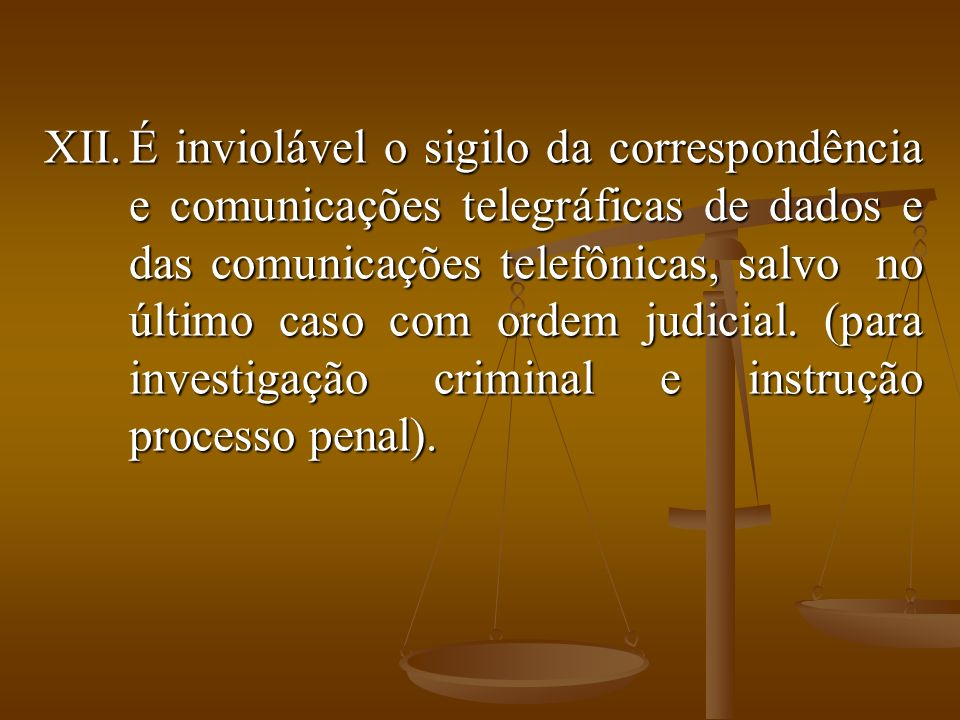 É inviolável o sigilo da correspondência e comunicações telegráficas de dados e das comunicações telefônicas, salvo no último caso com ordem judicial.