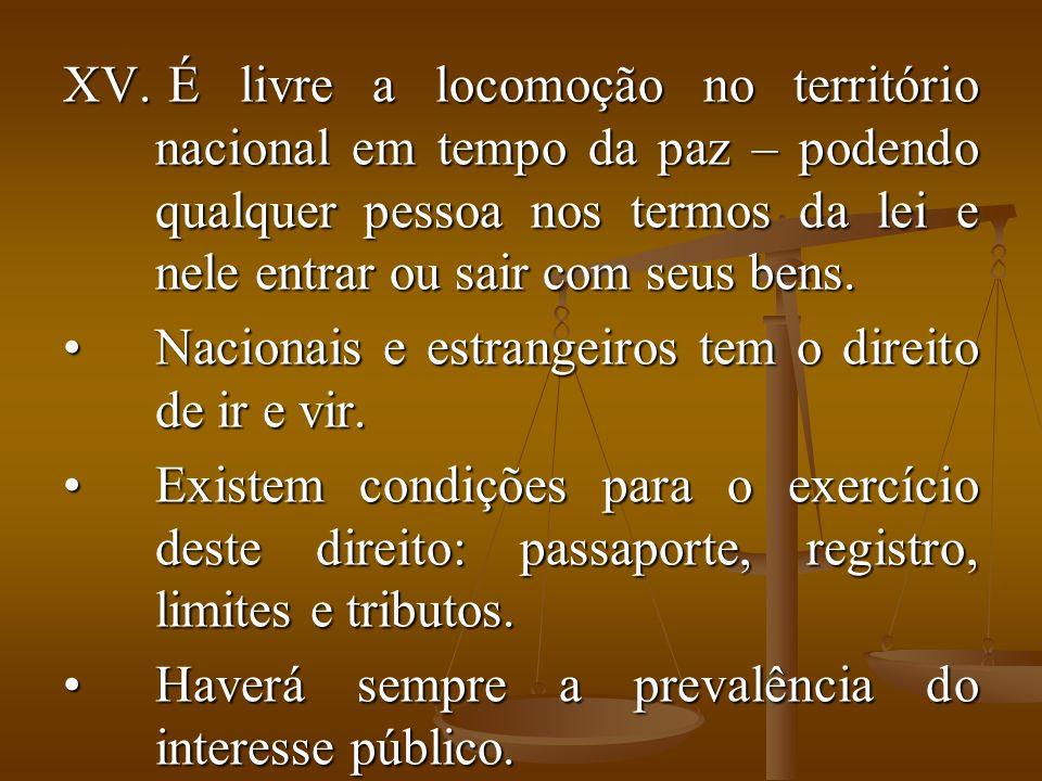 É livre a locomoção no território nacional em tempo da paz – podendo qualquer pessoa nos termos da lei e nele entrar ou sair com seus bens.
