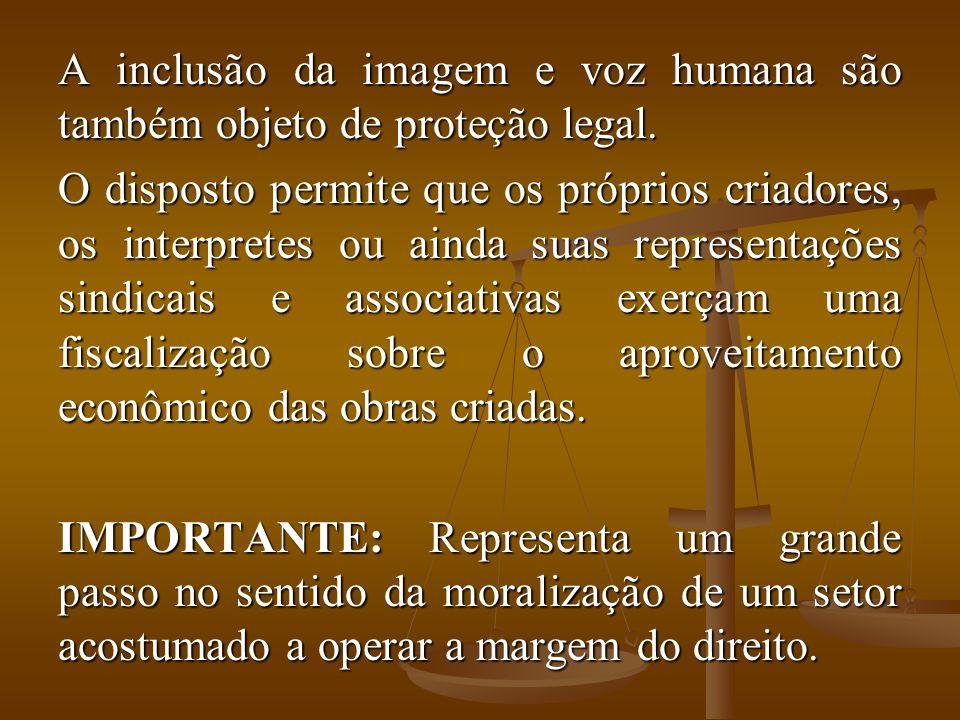 A inclusão da imagem e voz humana são também objeto de proteção legal.