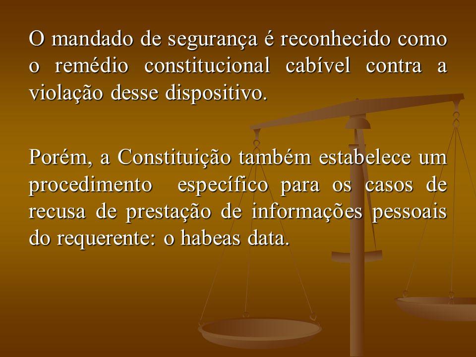 O mandado de segurança é reconhecido como o remédio constitucional cabível contra a violação desse dispositivo.