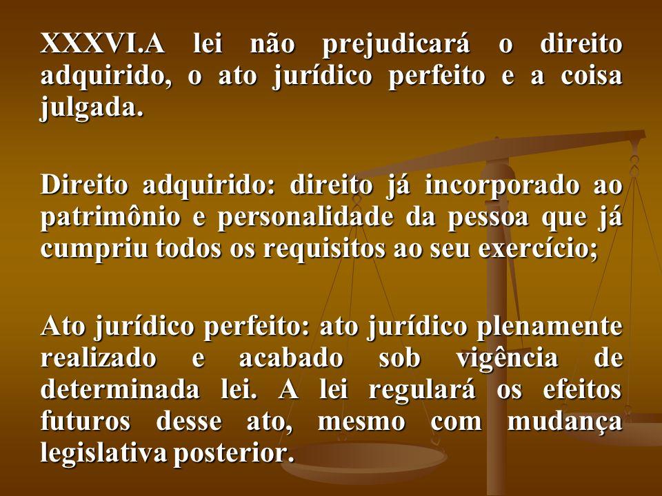 A lei não prejudicará o direito adquirido, o ato jurídico perfeito e a coisa julgada.