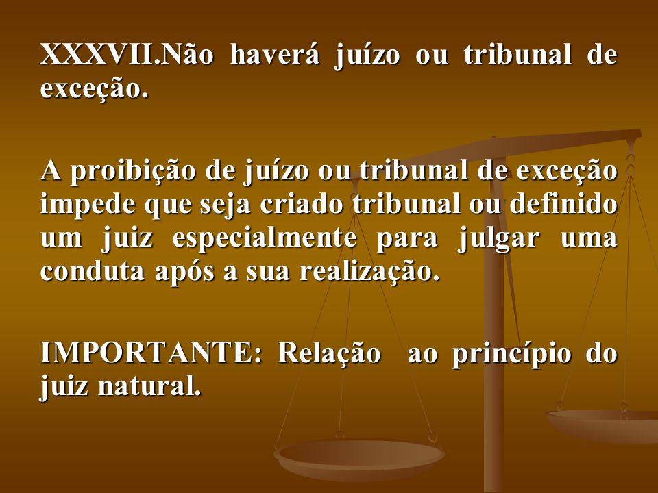 Não haverá juízo ou tribunal de exceção.
