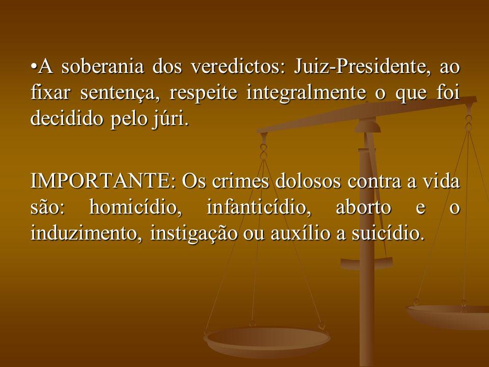 A soberania dos veredictos: Juiz-Presidente, ao fixar sentença, respeite integralmente o que foi decidido pelo júri.