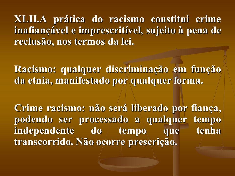 A prática do racismo constitui crime inafiançável e imprescritível, sujeito à pena de reclusão, nos termos da lei.