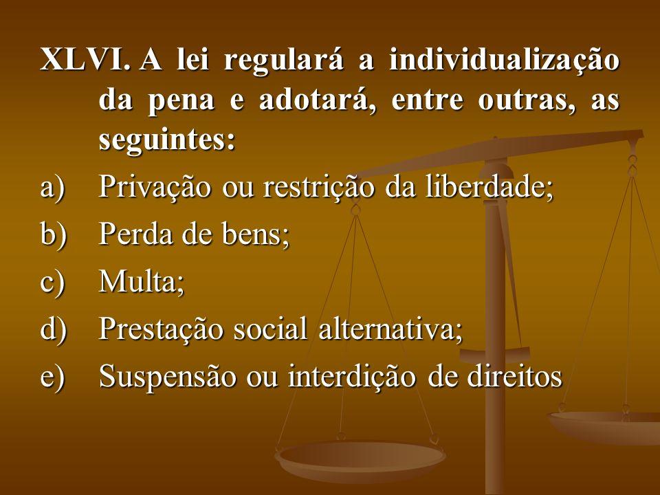 A lei regulará a individualização da pena e adotará, entre outras, as seguintes: