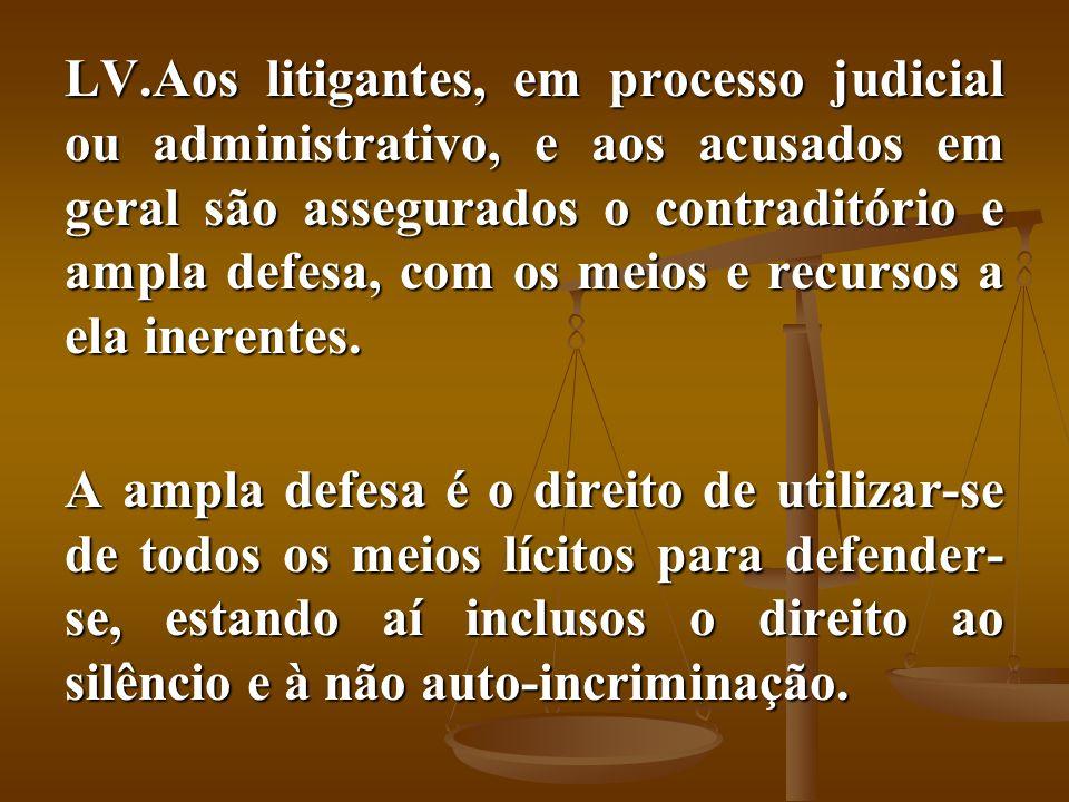 Aos litigantes, em processo judicial ou administrativo, e aos acusados em geral são assegurados o contraditório e ampla defesa, com os meios e recursos a ela inerentes.
