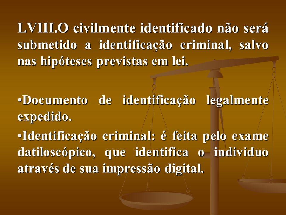 O civilmente identificado não será submetido a identificação criminal, salvo nas hipóteses previstas em lei.
