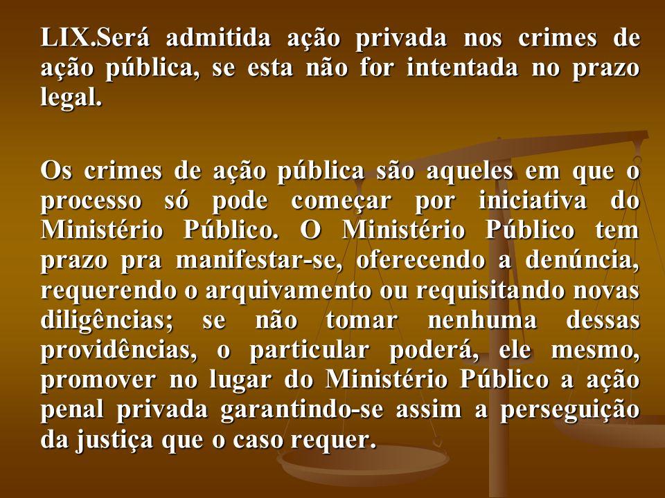 Será admitida ação privada nos crimes de ação pública, se esta não for intentada no prazo legal.