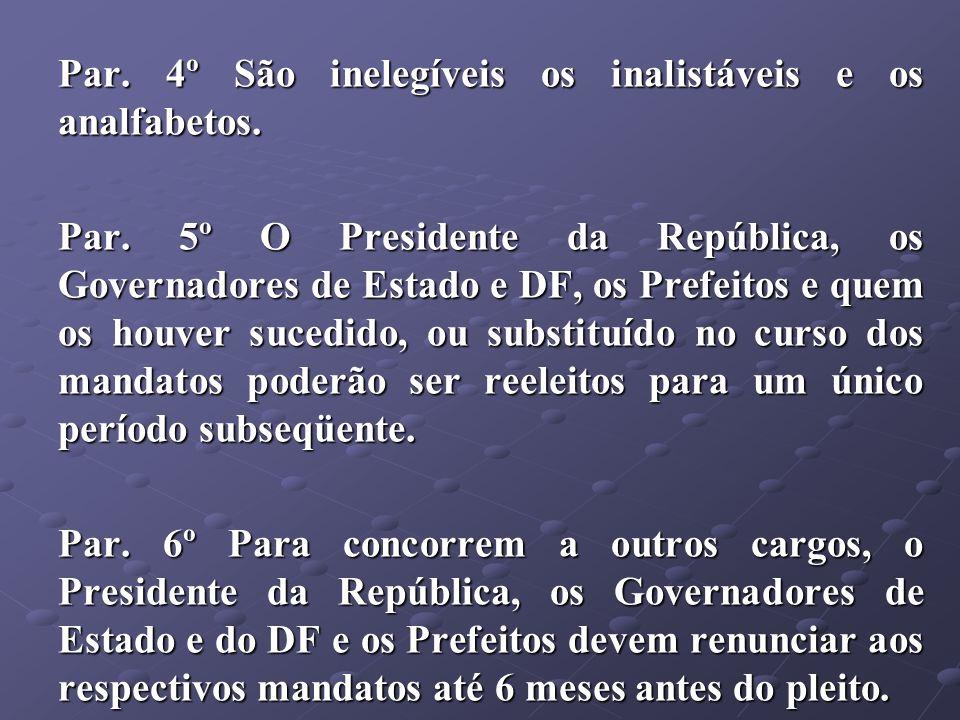 Par. 4º São inelegíveis os inalistáveis e os analfabetos.