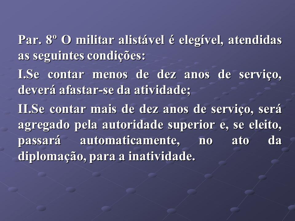 Par. 8º O militar alistável é elegível, atendidas as seguintes condições: