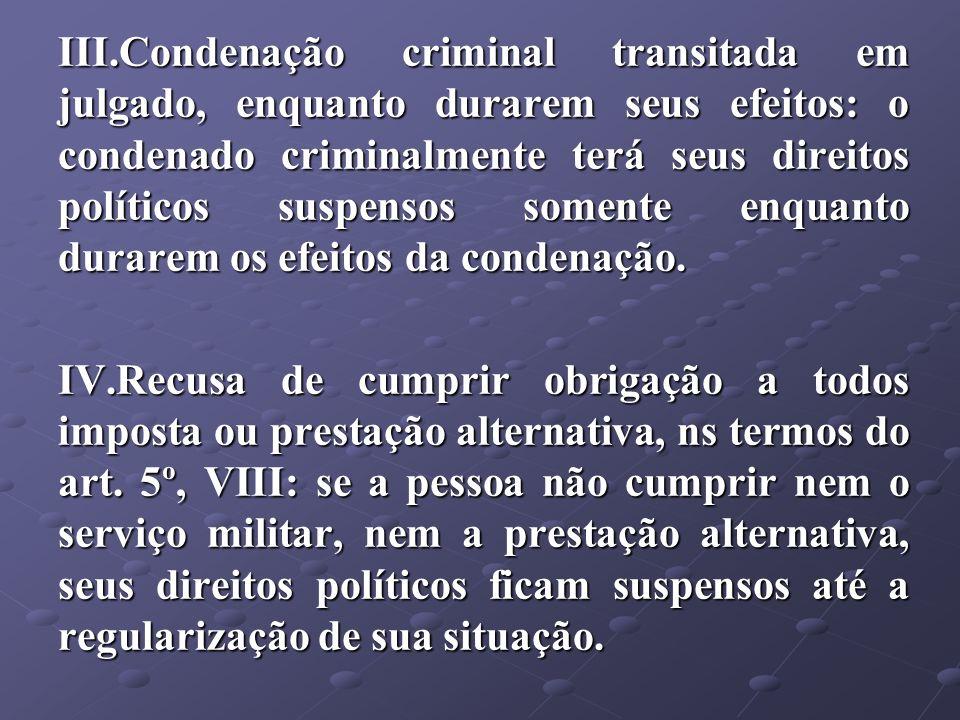 Condenação criminal transitada em julgado, enquanto durarem seus efeitos: o condenado criminalmente terá seus direitos políticos suspensos somente enquanto durarem os efeitos da condenação.
