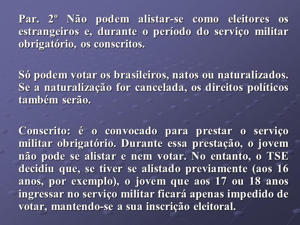 Par. 2º Não podem alistar-se como eleitores os estrangeiros e, durante o período do serviço militar obrigatório, os conscritos.