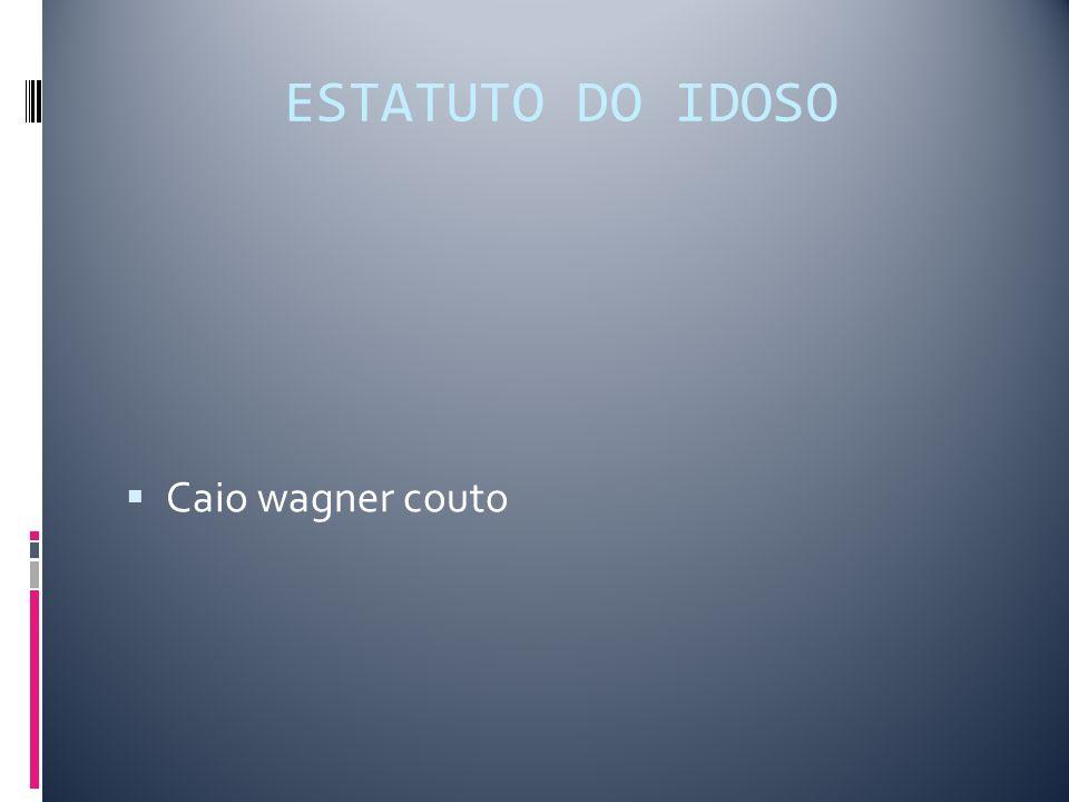 ESTATUTO DO IDOSO Caio wagner couto