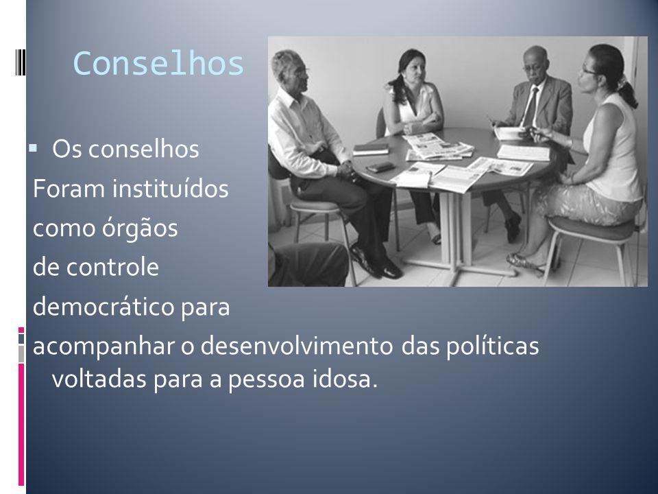 Conselhos Os conselhos Foram instituídos como órgãos de controle