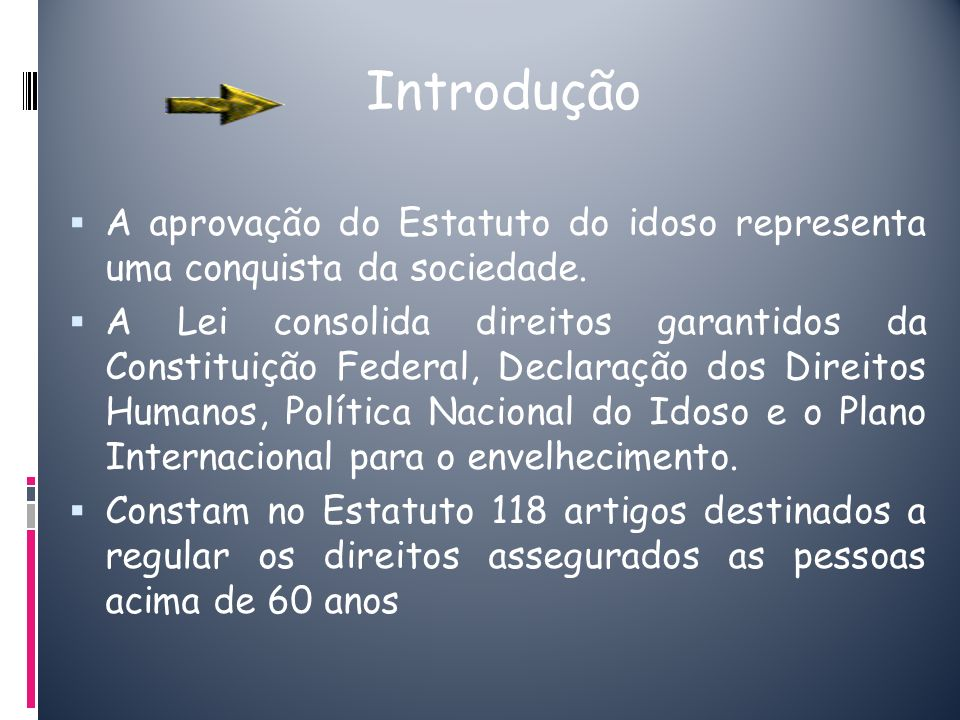 Introdução A aprovação do Estatuto do idoso representa uma conquista da sociedade.
