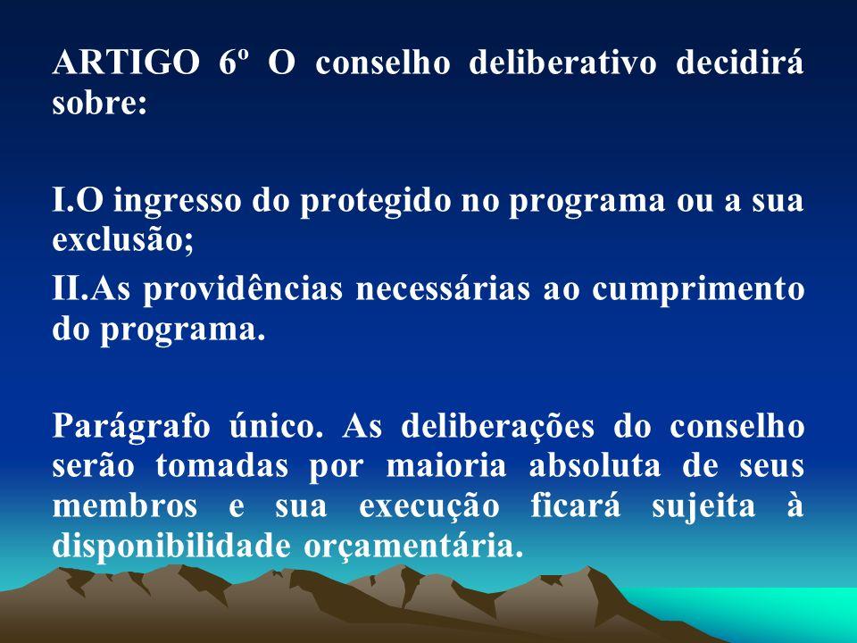 ARTIGO 6º O conselho deliberativo decidirá sobre: