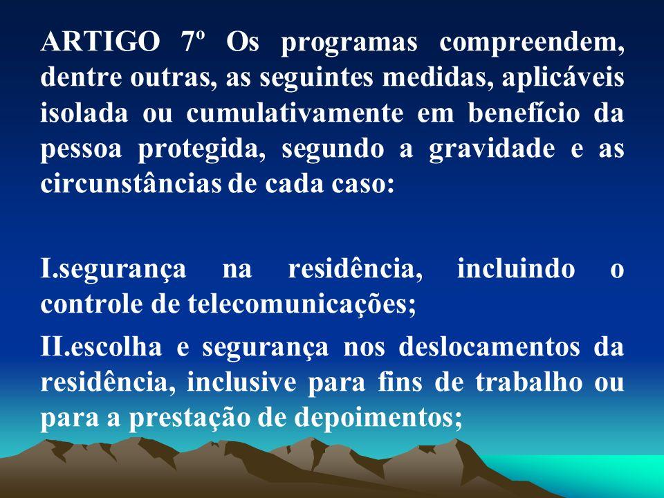 ARTIGO 7º Os programas compreendem, dentre outras, as seguintes medidas, aplicáveis isolada ou cumulativamente em benefício da pessoa protegida, segundo a gravidade e as circunstâncias de cada caso: