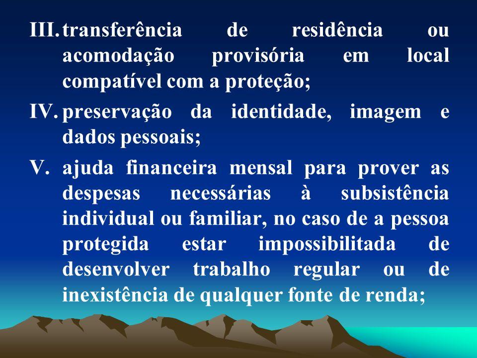 transferência de residência ou acomodação provisória em local compatível com a proteção;