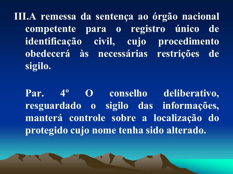 A remessa da sentença ao órgão nacional competente para o registro único de identificação civil, cujo procedimento obedecerá às necessárias restrições de sigilo.